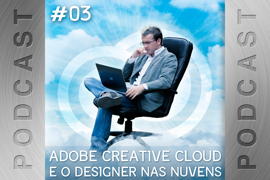 Adobe Creative Cloud e o Designer nas Nuvens – Podcast #03