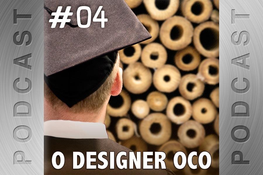 #04 – O Designer Oco